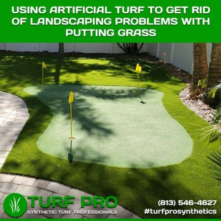Using Artificial Turf To Get Rid Of Landscaping Problems With Putting Grass